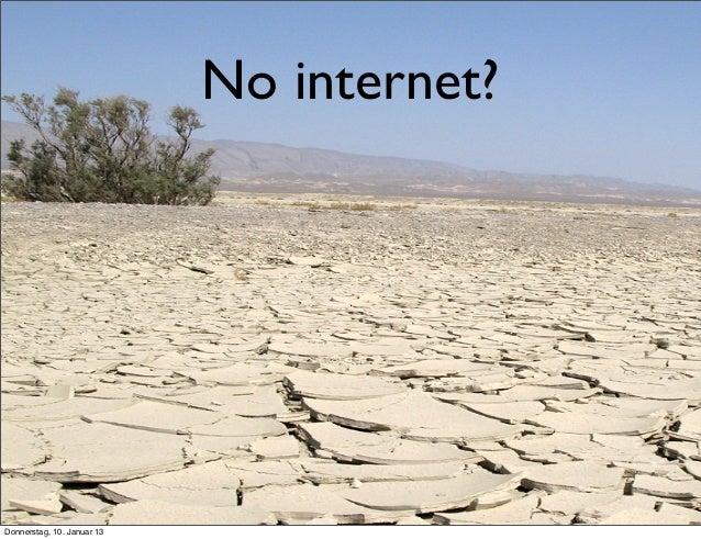 No internet? Donnerstag, 10. Januar 13