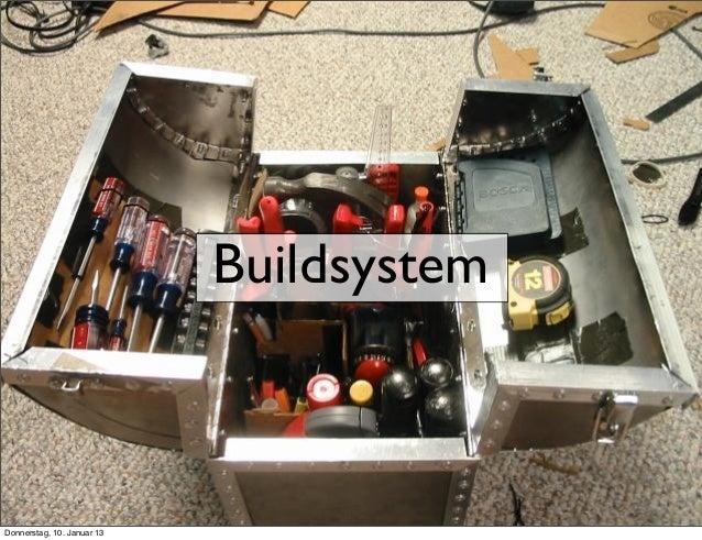 Buildsystem Donnerstag, 10. Januar 13