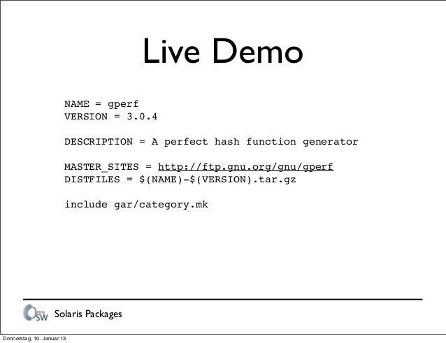 Solaris Packages Live Demo NAME = gperf VERSION = 3.0.4 DESCRIPTION = A perfect hash function generator MASTER_SITES = htt...