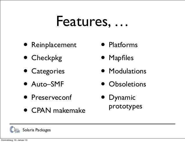 Solaris Packages Features, … • Reinplacement • Checkpkg • Categories • Auto–SMF • Preserveconf • CPAN makemake • Platforms...