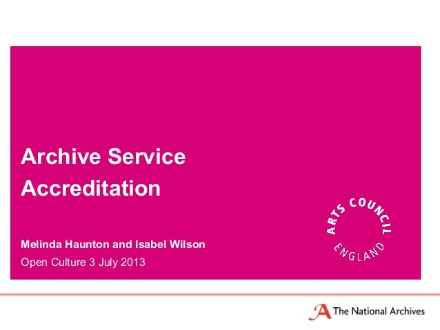 Melinda Haunton and Isabel Wilson Open Culture 3 July 2013 Archive Service Accreditation
