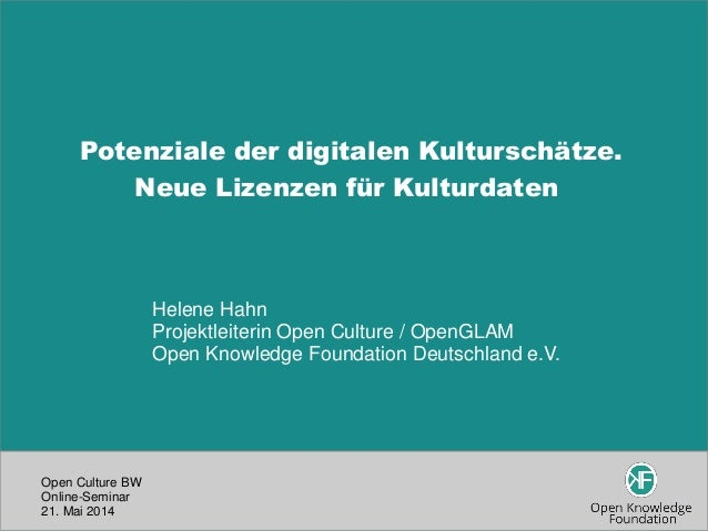 Open Culture BW Online-Seminar 21. Mai 2014 Potenziale der digitalen Kulturschätze. Neue Lizenzen für Kulturdaten Helene H...