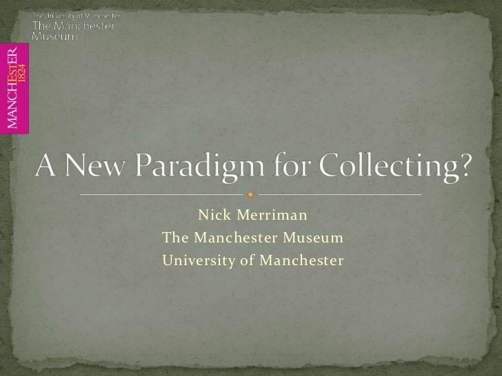 Nick Merriman<br />The Manchester Museum<br />University of Manchester<br />A New Paradigm for Collecting?<br />