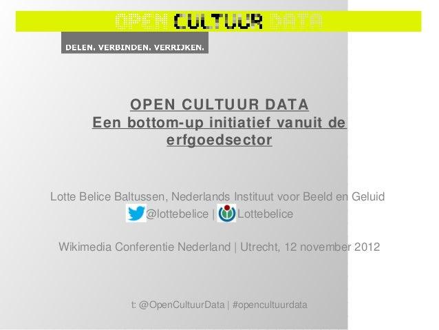 OPEN CULTUUR DATA        Een bottom-up initiatief vanuit de                 erfgoedsectorLotte Belice Baltussen, Nederland...