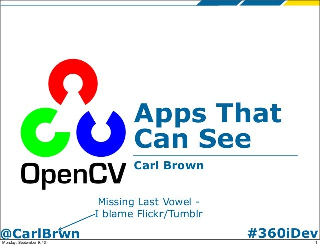 #360iDev@CarlBrwn Apps That Can See Carl Brown Missing Last Vowel - I blame Flickr/Tumblr 1Monday, September 9, 13