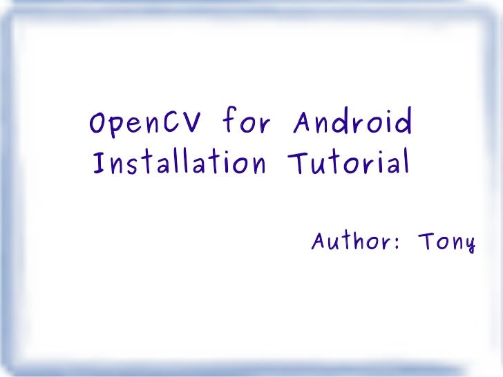 OpenCV for Android Installation Tutorial Author: Tony