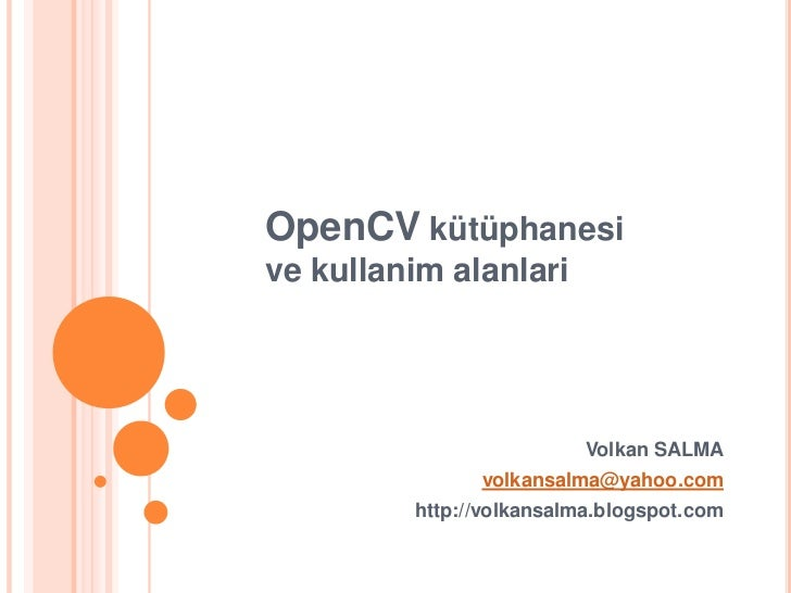 OpenCVkütüphanesive kullanimalanlari<br />Volkan SALMA<br />volkansalma@yahoo.com<br />http://volkansalma.blogspot.com<br />