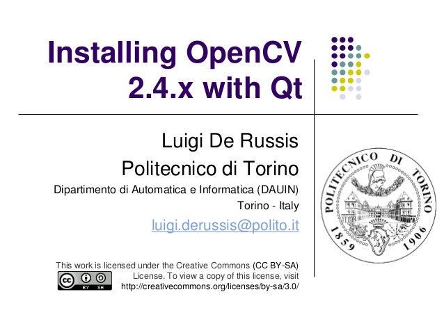Installing OpenCV      2.4.x with Qt                       Luigi De Russis                  Politecnico di TorinoDipartime...