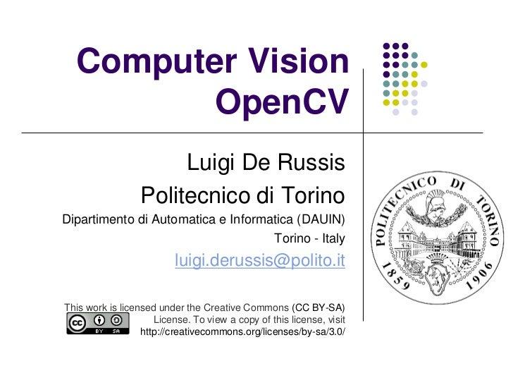 Computer Vision         OpenCV                       Luigi De Russis                  Politecnico di TorinoDipartimento di...