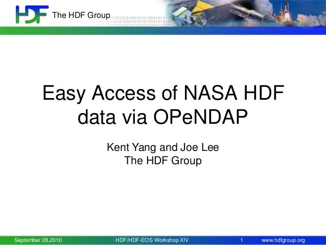 The HDF Group  Easy Access of NASA HDF data via OPeNDAP Kent Yang and Joe Lee The HDF Group  September 28,2010  HDF/HDF-EO...