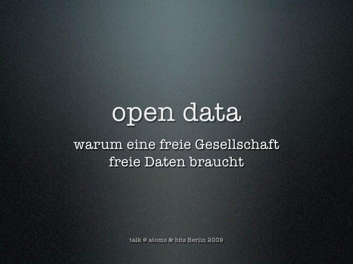 open data warum eine freie Gesellschaft     freie Daten braucht            talk @ atoms & bits Berlin 2009