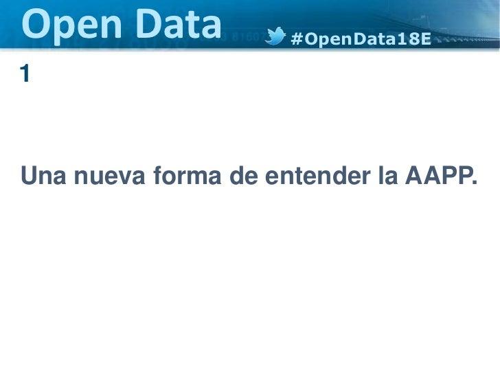 Open Data            #OpenData18E1Una nueva forma de entender la AAPP.                                       1