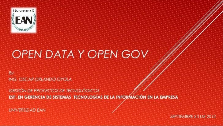 OPEN DATA Y OPEN GOVBy:ING. OSCAR ORLANDO OYOLAGESTIÓN DE PROYECTOS DE TECNOLÓGICOSESP. EN GERENCIA DE SISTEMAS TECNOLOGÍA...