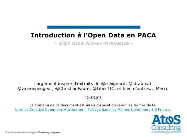 12/8/2013 Introduction à l'Open Data en PACA - 5@7 AtoS Aix-en-Provence - Largement inspiré d'extraits de @schignard, @str...