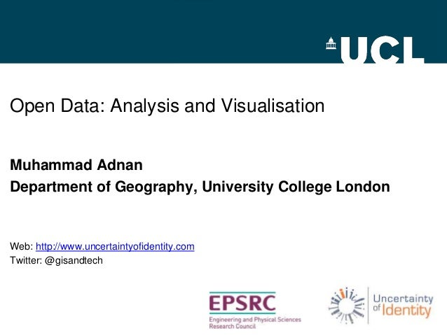 Open Data: Analysis and Visualisation Muhammad Adnan Department of Geography, University College London  Web: http://www.u...