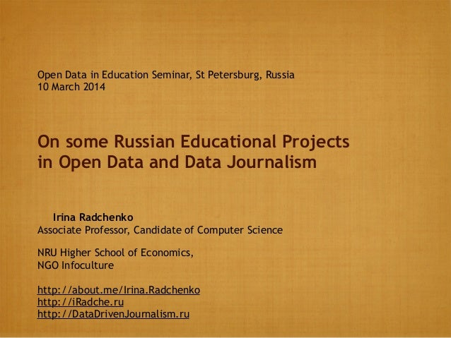 On some Russian Educational Projects in Open Data and Data Journalism Irina Radchenko Associate Professor, Candidate of Co...