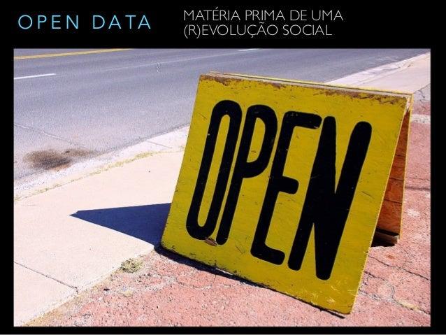 O P E N D A TA ! MATÉRIA PRIMA DE UMA  (R)EVOLUÇÃO SOCIAL