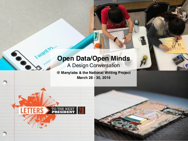 Open Data/Open Minds A Design Conversation @ Manylabs & the National Writing Project March 28 - 30, 2016