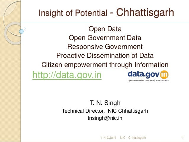 Insight of Potential - Chhattisgarh Open Data Open Government Data Responsive Government Proactive Dissemination of Data C...