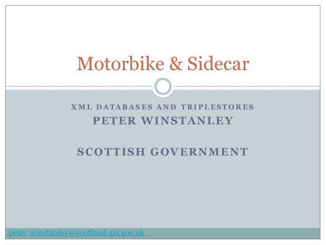 Motorbike & Sidecar                XML DATABASES AND TRIPLESTORES                      PETER WINSTANLEY                  S...