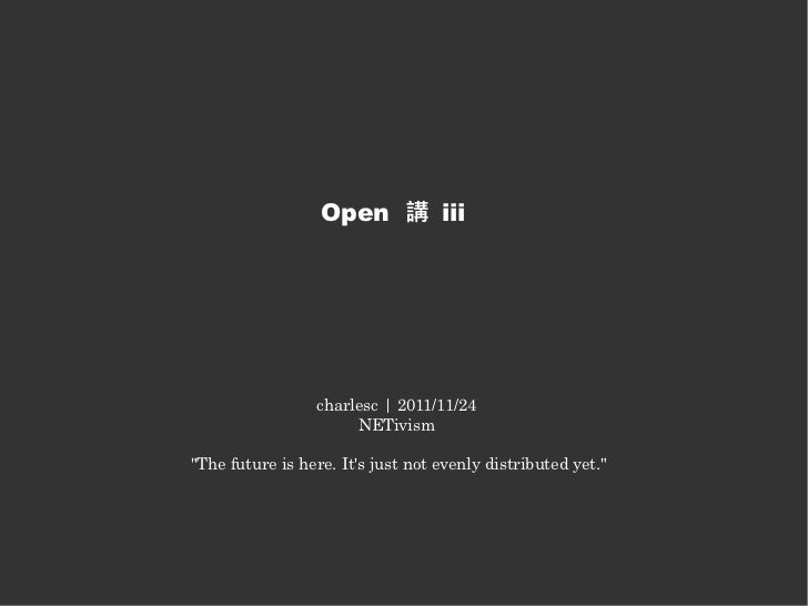 "Open 講 iii                 charlesc | 2011/11/24                      NETivism""The future is here. Its just not evenly dis..."
