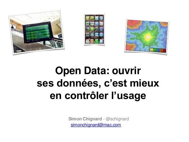 Open Data: ouvrir  ses données, c'est mieux  en contrôler l'usage  Simon Chignard - @schignard  simonchignard@mac.com
