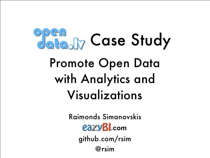Case StudyPromote Open Data with Analytics and   Visualizations   Raimonds Simanovskis              .com     github.com/rs...