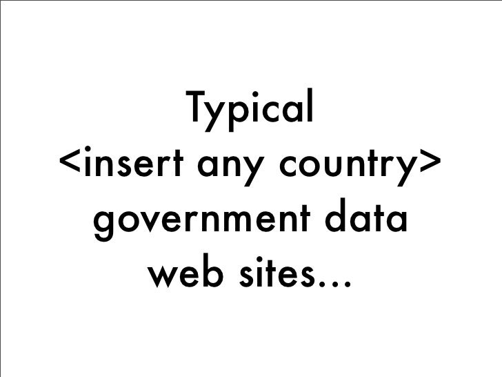 Typical<insert any country>  government data     web sites...