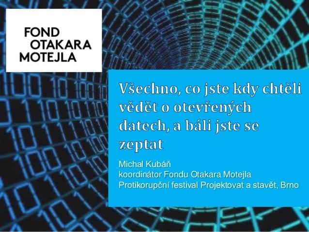 Michal Kubáň koordinátor Fondu Otakara Motejla Protikorupční festival Projektovat a stavět, Brno