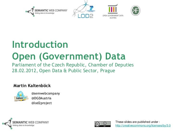 IntroductionOpen (Government) DataParliament of the Czech Republic, Chamber of Deputies28.02.2012, Open Data & Public Sect...