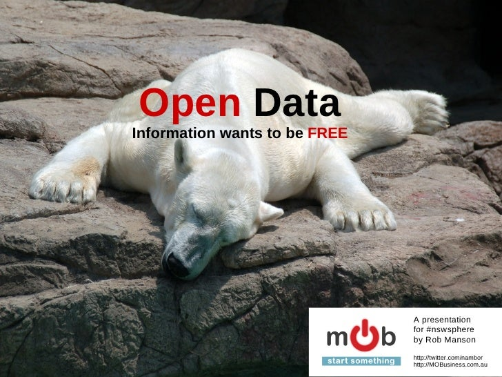 Open Data Information wants to be FREE                                    A presentation                                fo...
