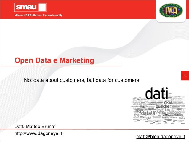 Milano, 20-22 ottobre - Fieramilanocity 1 Open Data e Marketing Not data about customers, but data for customers Dott. Mat...