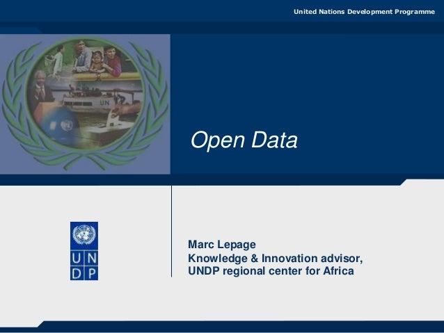 United Nations Development Programme  Open Data  Marc Lepage Knowledge & Innovation advisor, UNDP regional center for Afri...