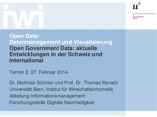 Open Data: Datenmanagement und Visualisierung Open Government Data: aktuelle Entwicklungen in der Schweiz und internationa...