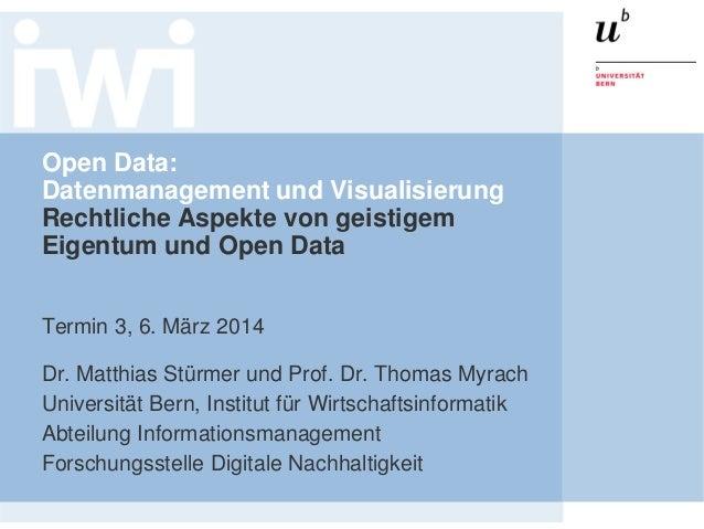 Open Data: Datenmanagement und Visualisierung Rechtliche Aspekte von geistigem Eigentum und Open Data Termin 3, 6. März 20...