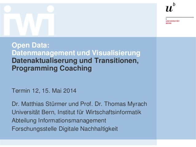 Open Data: Datenmanagement und Visualisierung Datenaktualiserung und Transitionen, Programming Coaching Termin 12, 15. Mai...