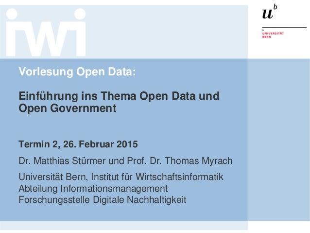 Vorlesung Open Data: Einführung ins Thema Open Data und Open Government Termin 2, 26. Februar 2015 Dr. Matthias Stürmer un...