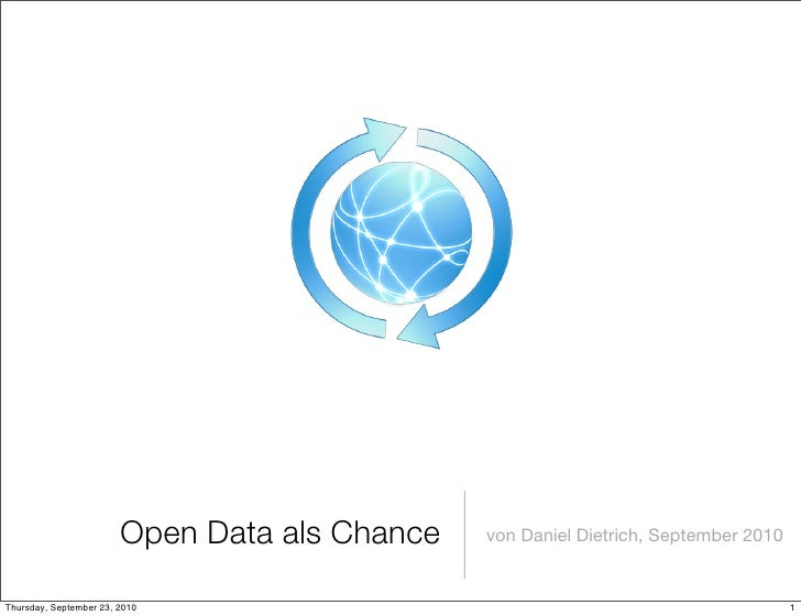 Open Data als Chance   von Daniel Dietrich, September 2010   Thursday, September 23, 2010                                 ...