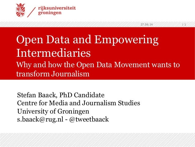 Open Data and Empowering Intermediaries Why and how the Open Data Movement wants to transform Journalism 27.06.14 | 1 Stef...