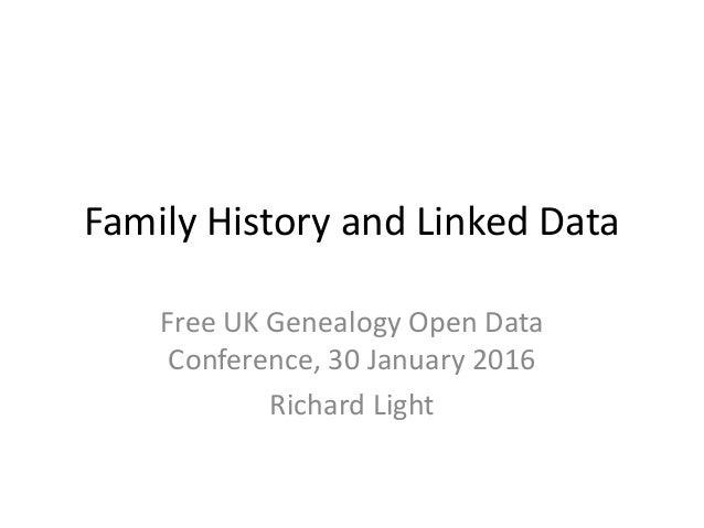Family History and Linked Data Free UK Genealogy Open Data Conference, 30 January 2016 Richard Light