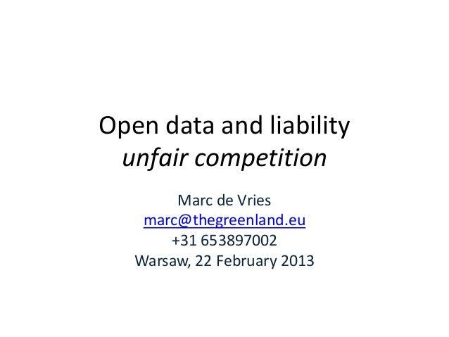 Open data and liability unfair competition        Marc de Vries    marc@thegreenland.eu       +31 653897002   Warsaw, 22 F...