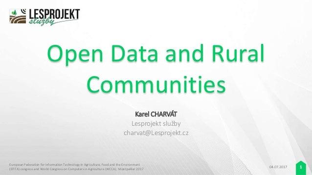 Open Data and Rural Communities Karel CHARVÁT Lesprojekt služby charvat@Lesprojekt.cz 04.07.2017 1 European Federation for...