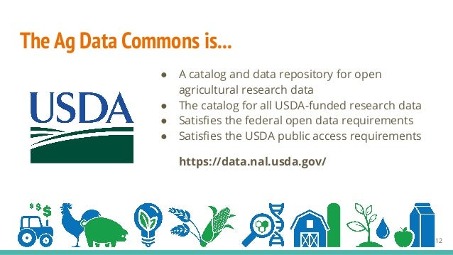 The Ag Data Commons is... ● A catalog and data repository for open agricultural research data ● The catalog for all USDA-f...