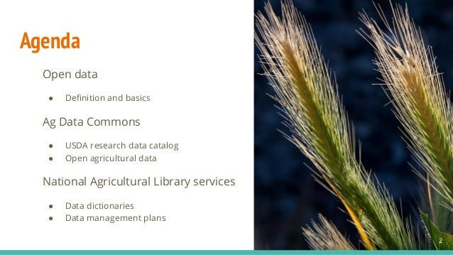 Agenda Open data ● Definition and basics Ag Data Commons ● USDA research data catalog ● Open agricultural data National Agr...