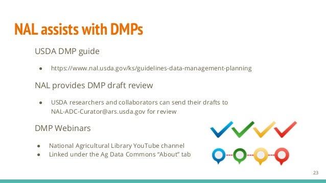 NAL assists with DMPs USDA DMP guide ● https://www.nal.usda.gov/ks/guidelines-data-management-planning NAL provides DMP dr...