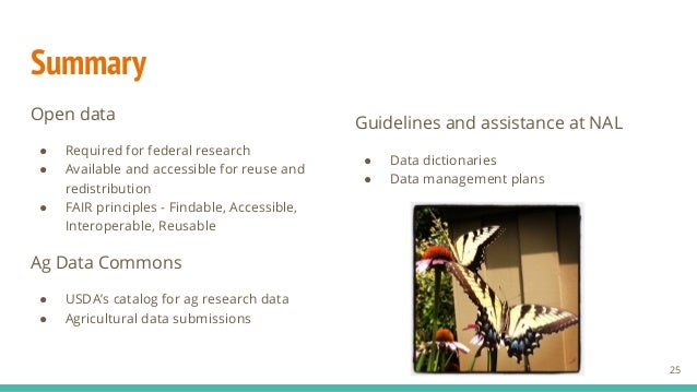Summary Open data ● Required for federal research ● Available and accessible for reuse and redistribution ● FAIR principle...