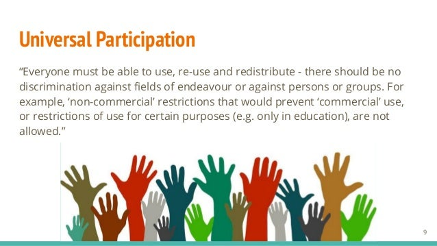 """Universal Participation """"Everyone must be able to use, re-use and redistribute - there should be no discrimination against..."""