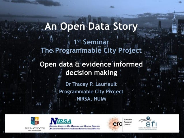 An Open Data Story 1st Seminar The Programmable City Project Open data & evidence informed decision making Dr Tracey P. La...