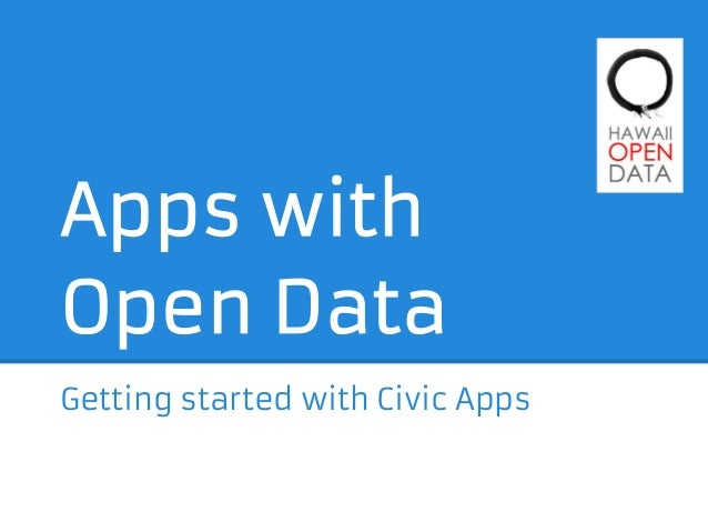 Apps withOpen DataGetting started with Civic Apps