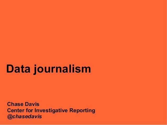 Data journalismChase DavisCenter for Investigative Reporting@chasedavis